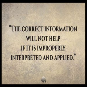 The correct information will not help if it is improperly interpreted and applied.