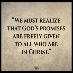 We must realize that God's promises are freely given to all who are in Christ.