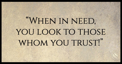 When in need, you look to those whom you trust!