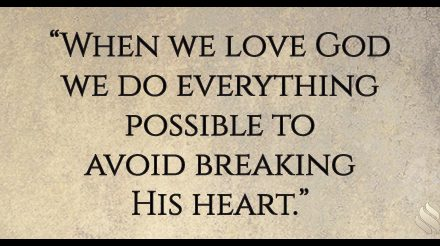 I've heard you say we can break God's heart. How is that possible?