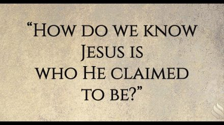 How do we know Jesus is who He claimed to be?