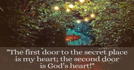 The first door to the secret place is my heart; the second door is God's heart!