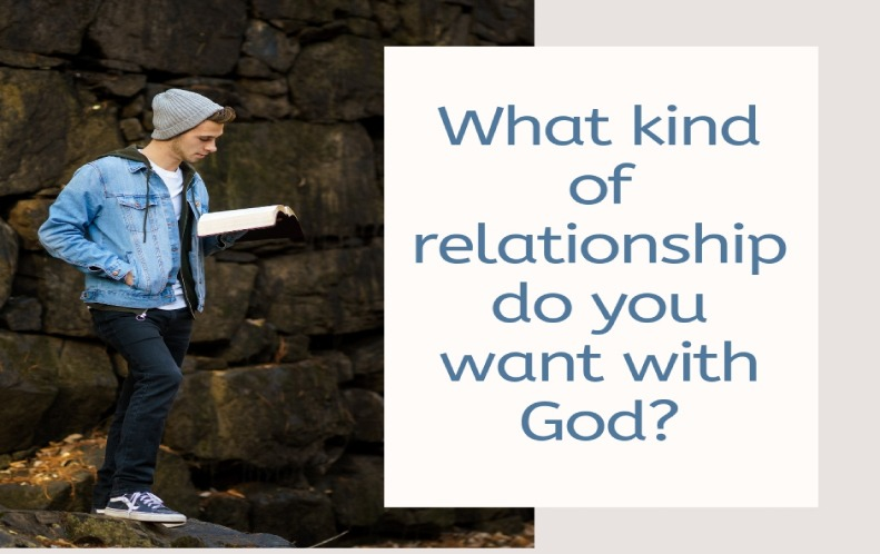 What kind of relationship do you want with God?