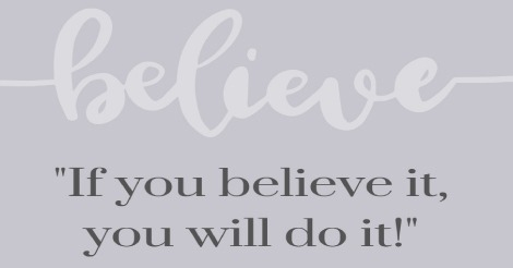 If you believe it, you will do it.
